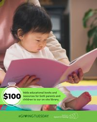 $100 Adds educational books and resources for both parents and children to our on-site library.