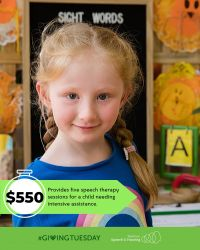 $550 Provides five speech therapy sessions for a child needing intensive assistance.